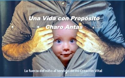 TALLER UNA VIDA CON PROPÓSITO (La fuerza del niño al servivio de mi Creación Vital)